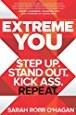 Extreme YOU: Step Up. Step Out. Kick Ass. Repeat.